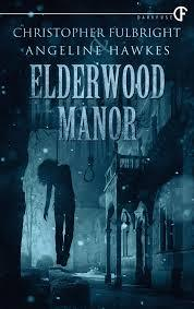 Elderwood Manor by Christopher Fulbright and Angeline Hawkes